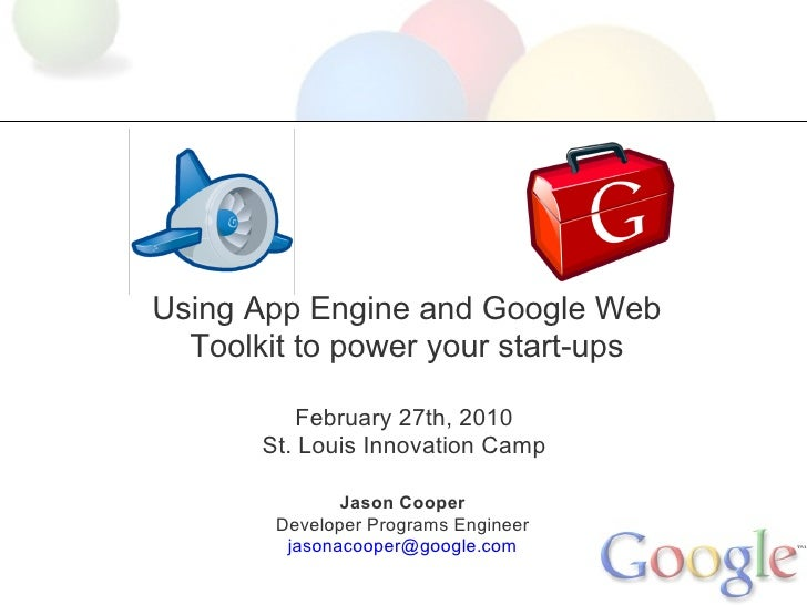 Using App Engine and Google Web   Toolkit to power your start-ups             February 27th, 2010        St. Louis Innovat...