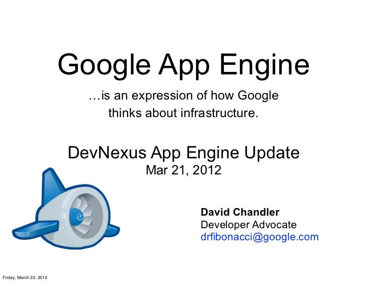 Google App Engine                           …is an expression of how Google                              thinks about infr...