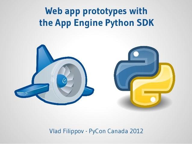 Web app prototypes with the App Engine Python SDK Vlad Filippov - PyCon Canada 2012