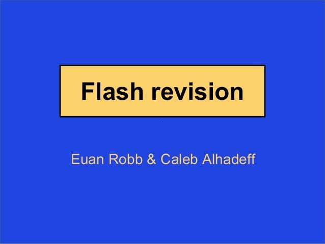 Flash revision Euan Robb & Caleb Alhadeff