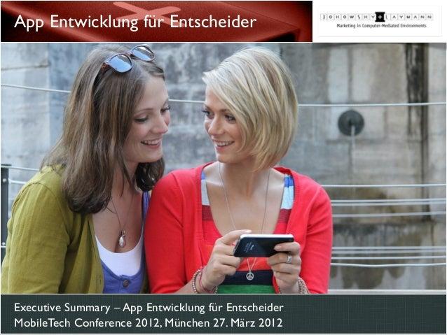 Executive Summary – App Entwicklung für Entscheider MobileTech Conference 2012, München 27. März 2012 App Entwicklung für ...
