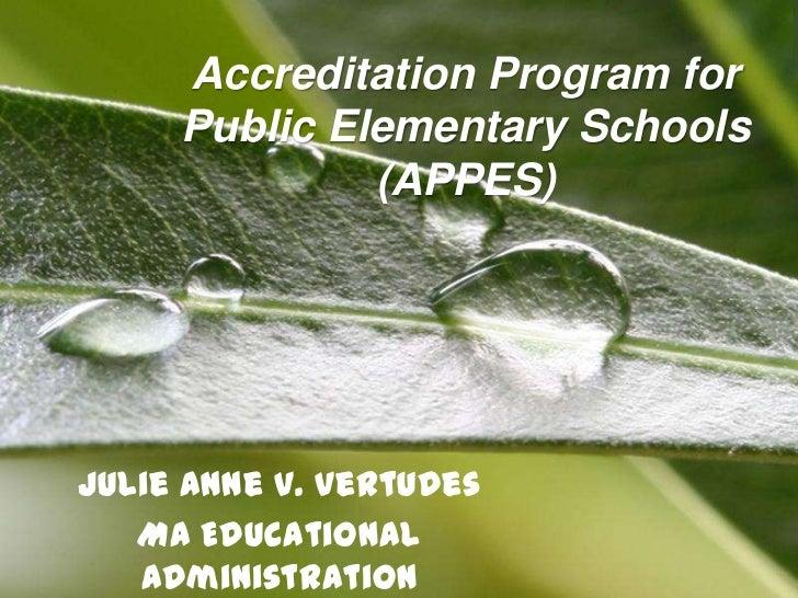 Accreditation Program for        Public Elementary Schools                 (APPES)Julie Anne V. Vertudes   MA Educational ...