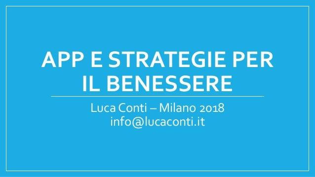 APP E STRATEGIE PER IL BENESSERE Luca Conti – Milano 2018 info@lucaconti.it