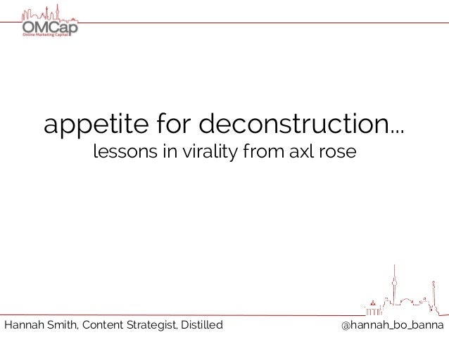 appetite for deconstruction...  lessons in virality from axl rose  Hannah Smith, Content Strategist, Distilled @hannah_bo_...