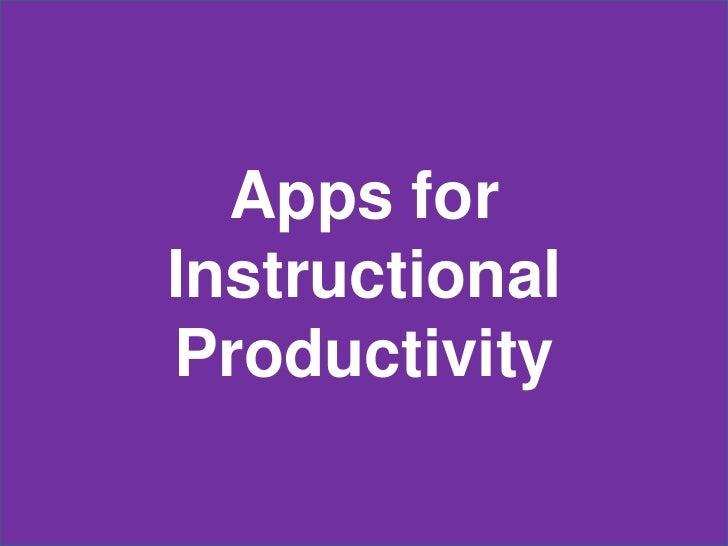 Apps forInstructionalProductivity