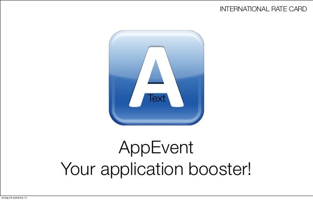 INTERNATIONAL RATE CARD  Text  AppEvent Your application booster! zondag 29 september 13