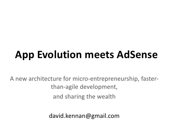 App Evolution meets AdSense<br />A new architecture for micro-entrepreneurship, faster-than-agile development, <br />and s...