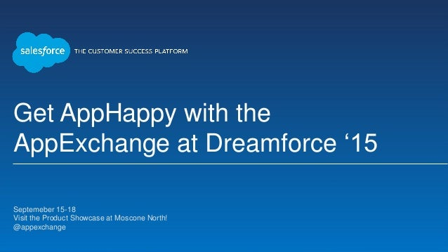 Get AppHappy with the AppExchange at Dreamforce '15 Septemeber 15-18 Visit the Product Showcase at Moscone North! @appe...