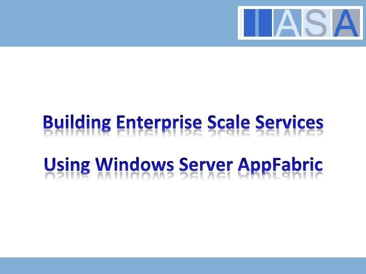 Building Enterprise Scale Services Using Windows Server AppFabric<br />