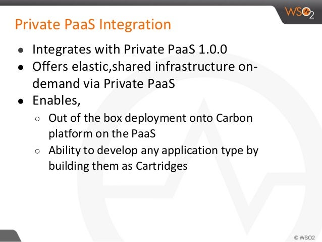 Private PaaS Integration ● Integrates with Private PaaS 1.0.0 ● Offers elastic,shared infrastructure on- demand via Privat...