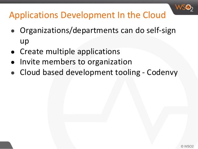 Applications Development In the Cloud ● Organizations/departments can do self-sign up ● Create multiple applications ● Inv...