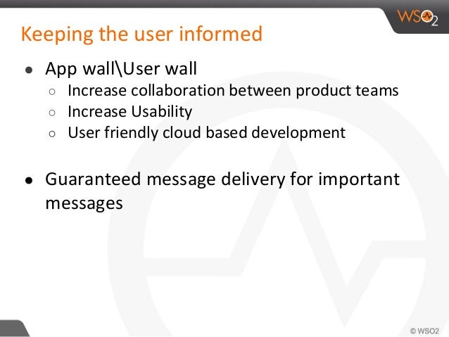 Keeping the user informed ● App wallUser wall ○ Increase collaboration between product teams ○ Increase Usability ○ User f...