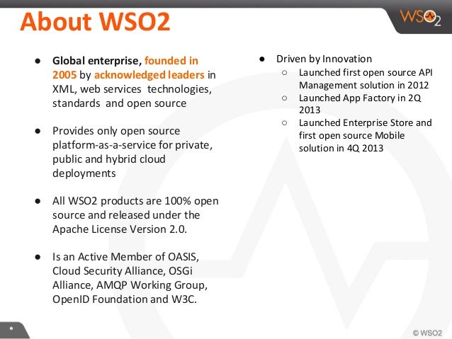 ** About WSO2 ● Global enterprise, founded in 2005 by acknowledged leaders in XML, web services technologies, standards an...
