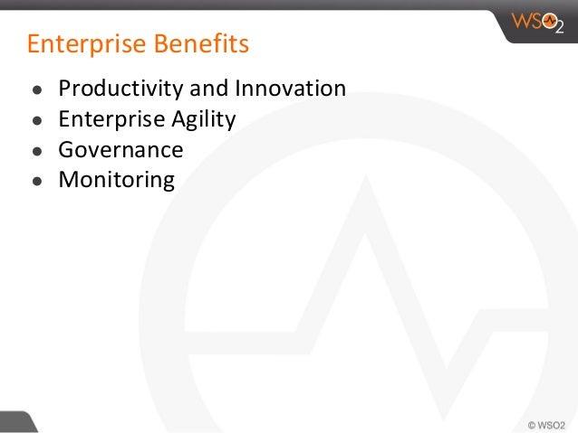 Enterprise Benefits ● Productivity and Innovation ● Enterprise Agility ● Governance ● Monitoring