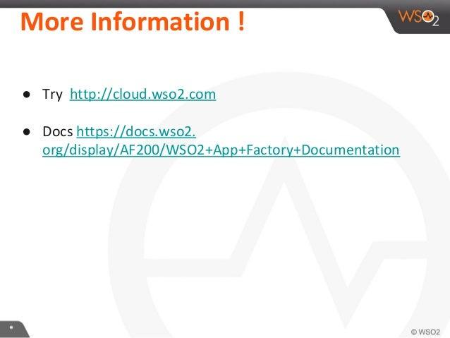 ** More Information ! ● Try http://cloud.wso2.com ● Docs https://docs.wso2. org/display/AF200/WSO2+App+Factory+Documentati...