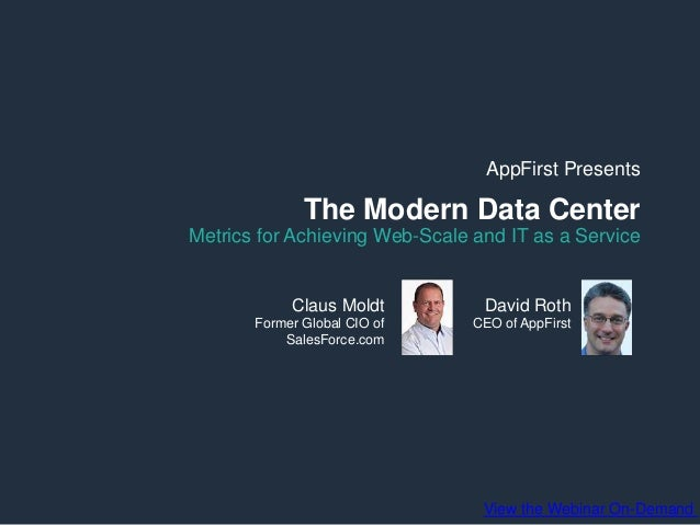AppFirst Presents  The Modern Data Center Metrics for Achieving Web-Scale and IT as a Service  Claus Moldt  David Roth  Fo...