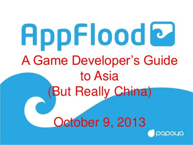 A Game Developer's Guide to Asia (But Really China) October 9, 2013