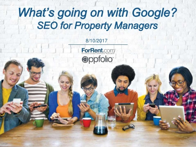 8/10/2017 What's going on with Google? SEO for Property Managers