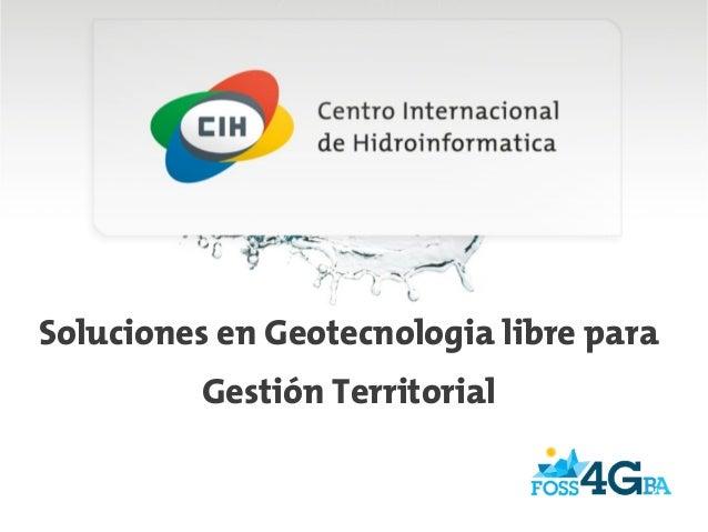 Soluciones en Geotecnologia libre paraGestión Territorial