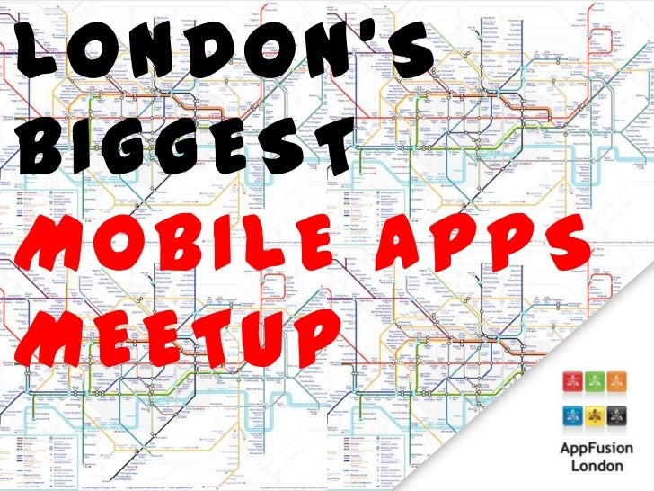 LONDON'S<br />BIGGEST<br />MOBILE APPS<br />MEETUP<br />