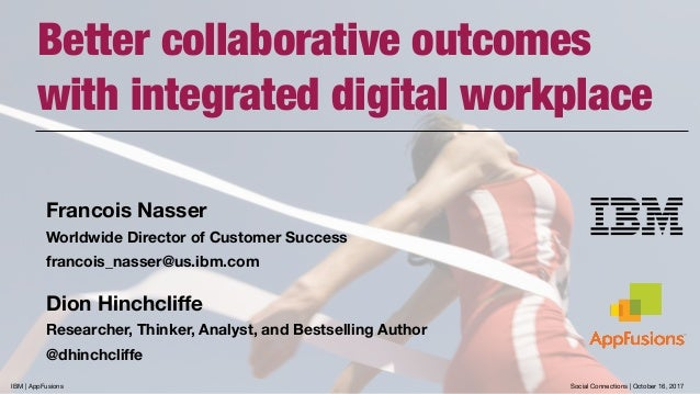 Better collaborative outcomes  with integrated digital workplace Francois Nasser Worldwide Director of Customer Success f...