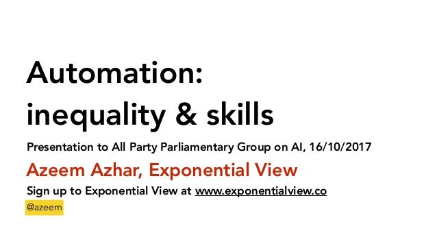 Automation: inequality & skills Azeem Azhar, Exponential View Sign up to Exponential View at www.exponentialview.co @azeem...
