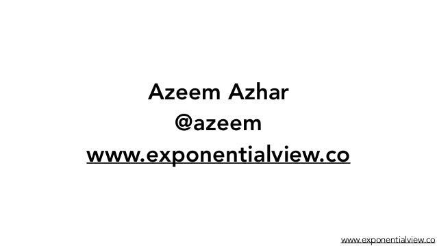 www.exponentialview.co Azeem Azhar @azeem www.exponentialview.co