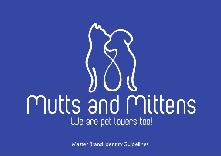 Mutts and Mittens    We are pet lovers too!    Master Brand Identity Guidelines