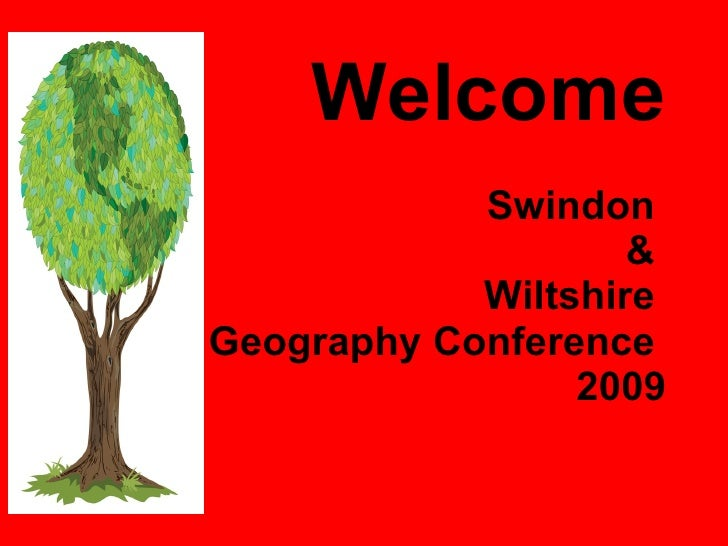 Welcome Swindon  &  Wiltshire  Geography Conference  2009