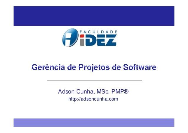 Gerência de Projetos de Software      Adson Cunha, MSc, PMP®         http://adsoncunha.com
