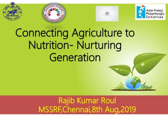 Rajib Kumar Roul MSSRF,Chennai,8th Aug,2019 Connecting Agriculture to Nutrition- Nurturing Generation