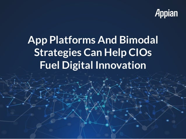 App Platforms And Bimodal Strategies Can Help CIOs Fuel Digital Innovation