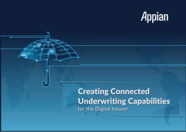 Creating Connected Underwriting Capabilities for the Digital Insurer Creating Connected Underwriting Capabilities for the ...