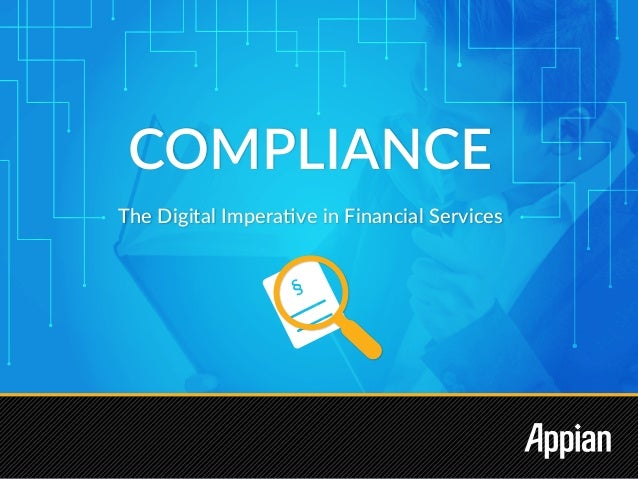 COMPLIANCE The Digital Imperative in Financial Services