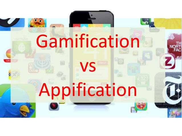 Gamification vs Appification