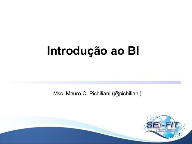 Introdução ao BI Msc. Mauro C. Pichiliani (@pichiliani) 1