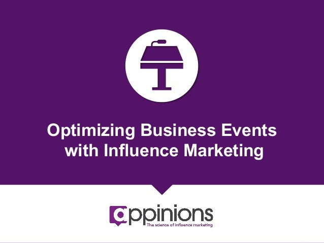 Optimizing Business Events with Influence Marketing  Copyright © 2013 Appinions. All rights reserved.  1