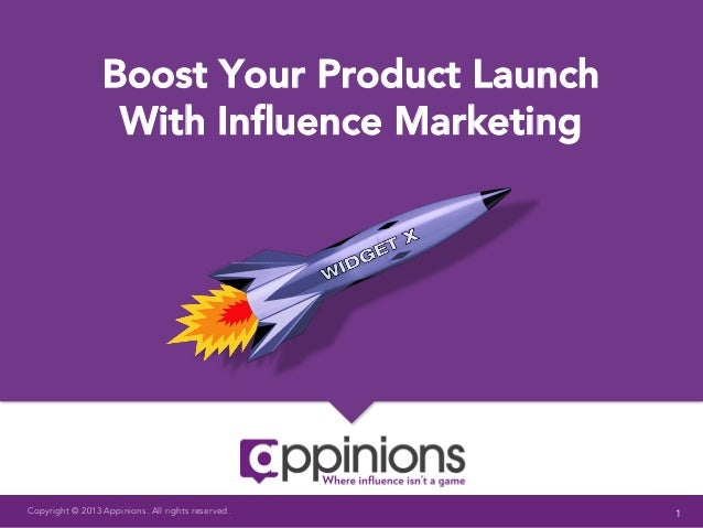 Boost Your Product Launch                  With Influence MarketingCopyright © 2013 Appinions. All rights reserved.   1