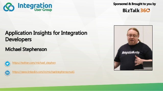 Sponsored & Brought to you by Application Insights for Integration Developers Michael Stephenson https://twitter.com/micha...