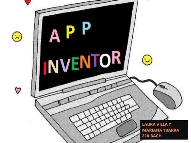 ¿ QUÉ ES APP INVENTOR ? • App Inventor es un programa que sirve para que cualquier persona que quiera, pueda crear su prop...