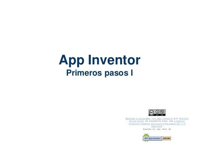 App Inventor Primeros pasos I Aprende a programar con App Inventor por Antonio Ricoy Riego se encuentra bajo una Licencia ...