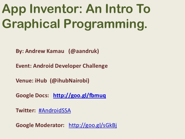 App Inventor: An Intro To Graphical Programming.<br />By: Andrew Kamau   (@aandruk)<br />Event: Android Developer Challeng...