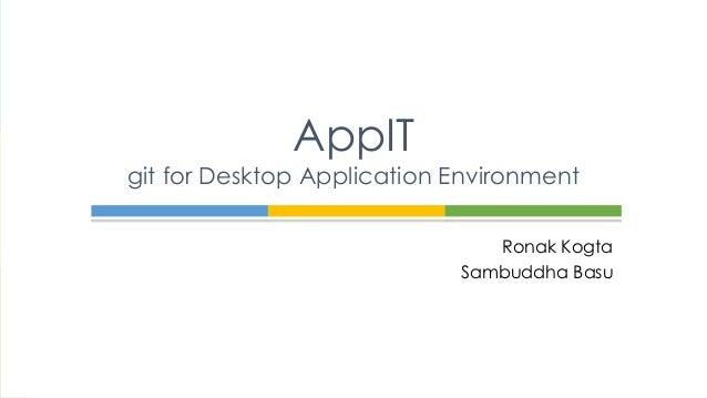 Ronak Kogta Sambuddha Basu AppIT git for Desktop Application Environment
