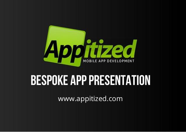 M O B I L E A P P D E V E LO P M E N TBespoke App Presentation     www.appitized.com