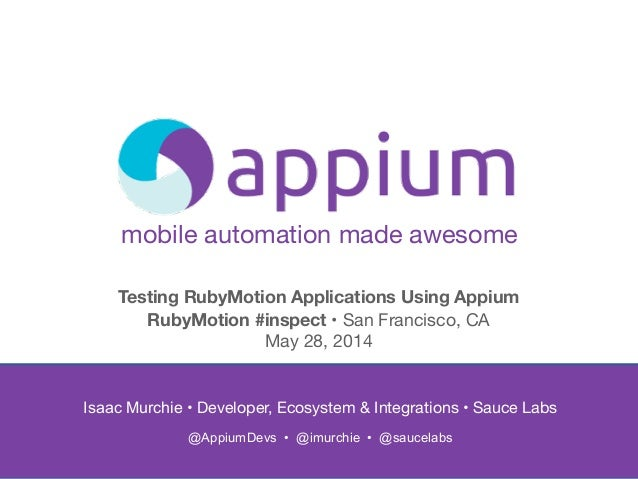mobile automation made awesome Isaac Murchie • Developer, Ecosystem & Integrations • Sauce Labs  