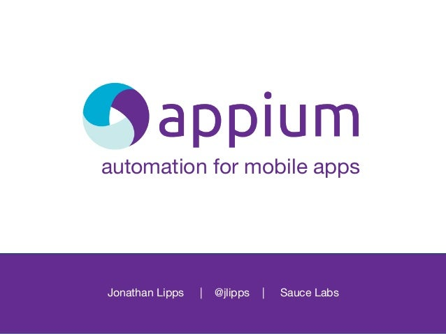 automation for mobile appsJonathan Lipps | @jlipps | Sauce Labs