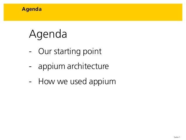 Seite 1 Agenda Agenda - Our starting point - appium architecture - How we used appium