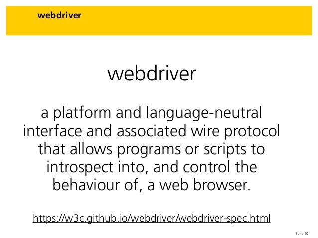 Seite 10 webdriver webdriver a platform and language-neutral interface and associated wire protocol that allows programs o...