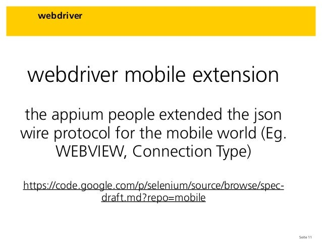 Seite 11 webdriver webdriver mobile extension the appium people extended the json wire protocol for the mobile world (Eg. ...