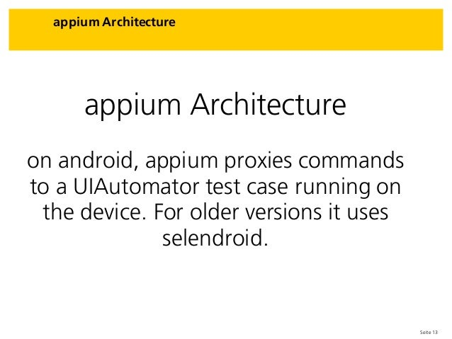 Seite 13 appium Architecture appium Architecture on android, appium proxies commands to a UIAutomator test case running on...